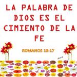 La palabra de Dios es el cimiento de la fé. Romanos 10:17