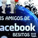 A mis amigos de Facebook, Besitos.