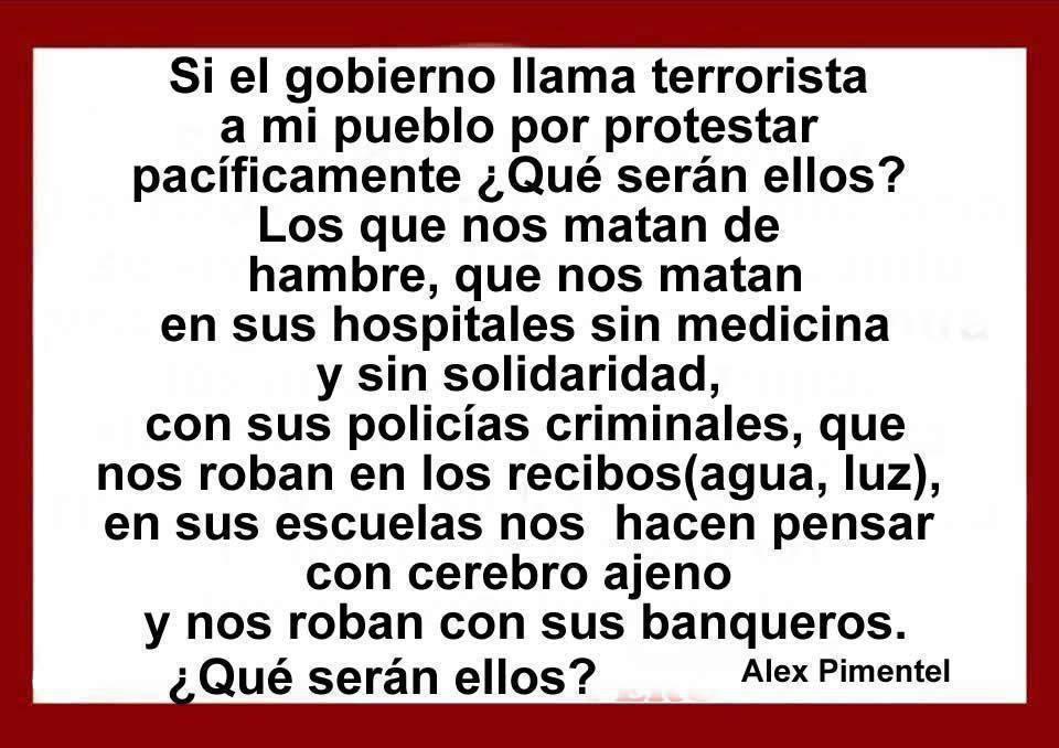 Los que nos matan de hambre, que nos matan en sus hospitales sin medicina y sin solidaridad, con sus policías...