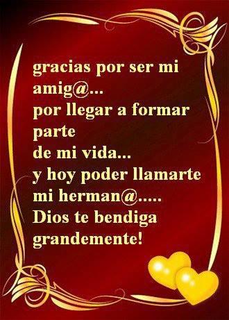 Gracias por ser mi amig@...por llegar a formar parte de mi vida...y hoy poder llamarte mi herman@