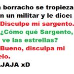 Un Borracho se tropieza con un militar y le dice: Disculpe mi sargento...