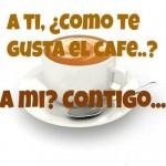 A tí como te gusta el café