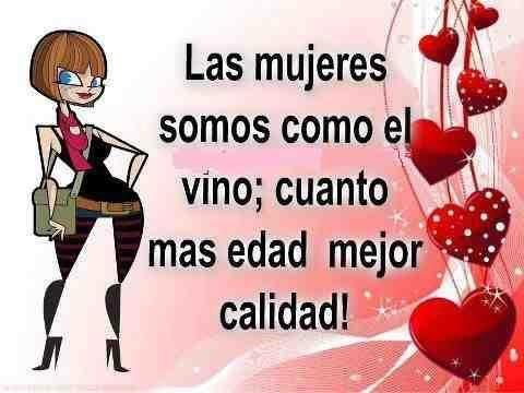 Las mujeres somos como el vino, cuanto más edad mejor calidad.