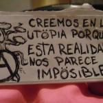 Creemos en la Utopía. Porque esta realidad nos parece imposible.