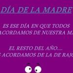 Es ese día en que todos nos acordamos de nuestra madre. El resto del año...nos acordamos de la de Rajoy.