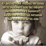 El destino pone muchas personas en tu vida, pero sólo las mejores permanecen para siempre. Besos para todas las personas que son parte de mi vida.