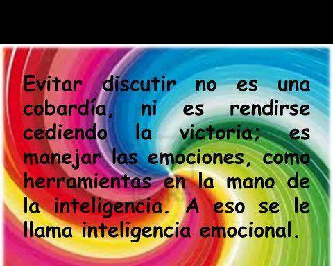 Evitar discutir no es una cobardía, ni es rendirse cediendo la victoria, es manejar las emociones como herramientas en la mano de la inteligencia