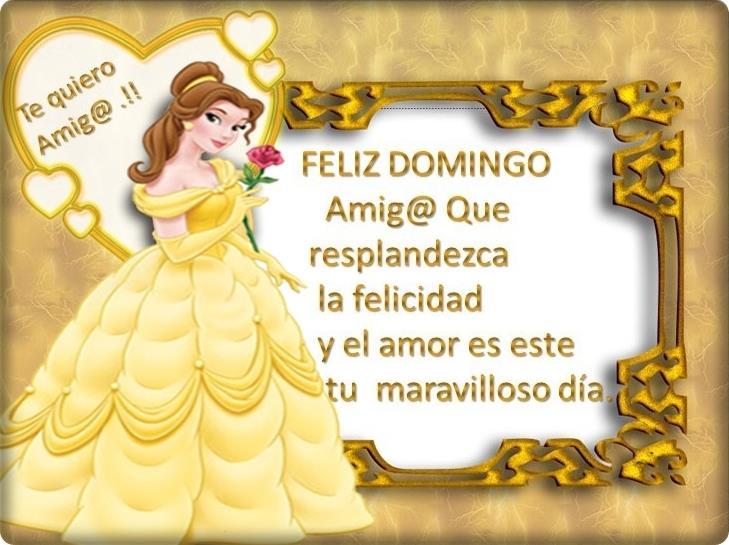 Feliz Domingo. Te quiero Amig@. Que resplandezca la felicidad y el amor es este tu maravilloso día.