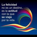 La felicidad no es un destino es la actitud con la que se viaja por la vida