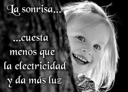 La sonrisa...cuesta menos que la electricidad y da más luz.