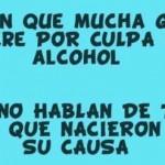 Dicen que mucha gente muere por culpa del alcohol. Pero no hablan de todos los que nacieron...