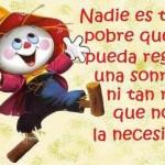 Nadie es tan pobre que no pueda regalar una sonrisa, ni tan rico que no la necesite