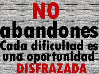 No abandones cada dificultad es una oportunidad disfrazada
