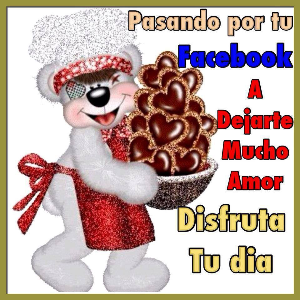 Pasando por tú Facebook a dejarte mucho amor. Disfruta tú día.
