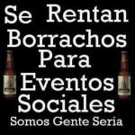 Se Rentan Borrachos para Eventos Sociales. Somos gente seria.