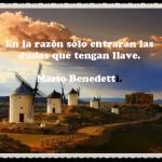 En la razón sólo entrarán las dudas que tengan llave. Mario Benedetti