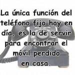 La única función del teléfono fijo hoy en día, es la de servir para encontrar el móvil perdido en casa.