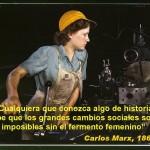 Cualquiera que conozca algo de historia sabe que los grandes cambios sociales son imposibles sin el fermento femenino. Carlos Marx