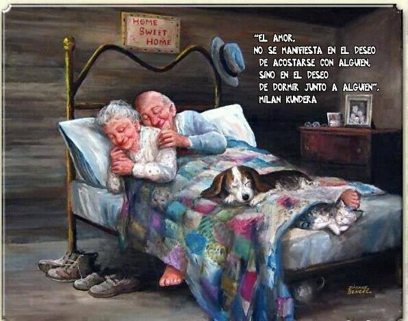 El Amor no se manifiesta en el deseo de acostarse con alguien, sino en el deseo de dormir junto a alguien.
