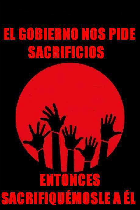 El Gobierno nos pide sacrificios, entonces sacrifiquémosle a él.