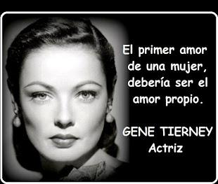 El primer amor de una mujer, debería ser el amor propio. Gene Tierney. Actriz