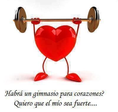 Habrá un gimnasio para corazones. Quiero que el mío sea fuerte...