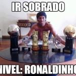 Ir Sobrado. Ronaldinho