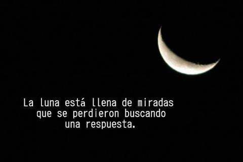 La Luna está llena de miradas que se perdieron buscando una respuesta.