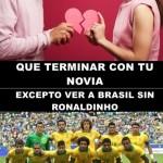Nada más Triste que terminar con tu novia. Excepto ver a Brasil sin Ronaldinho. Sin él no hay Jogo Bonito
