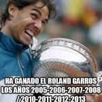 Ha ganado el Roland Garros los años 2005, 2006, 2007, 2008, 2010, 2011, 2012, 2013. Qué pasará en 2014.