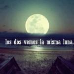 No estamos tan lejos, los dos vemos la misma Luna.