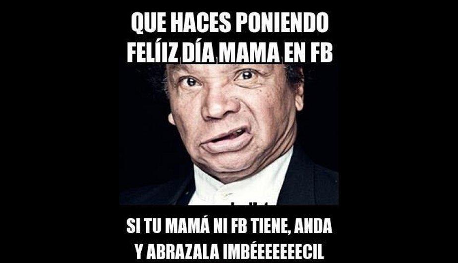 Qué haces poniendo Feliz día mamá en Facebook. Si Tú mamá ni Facebook tiene, anda y abrazala imbécil.