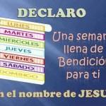 Declaro. Una Semana llena de Bendición para ti. En el nombre de Jesús.