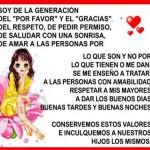 Soy de la generación del Por Favor y el Gracias del respeto, de pedir permiso, de saludar con una sonrisa, de amar a las personas por lo que son y no por..