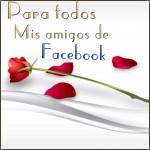 Para todos mis amigos de Facebook