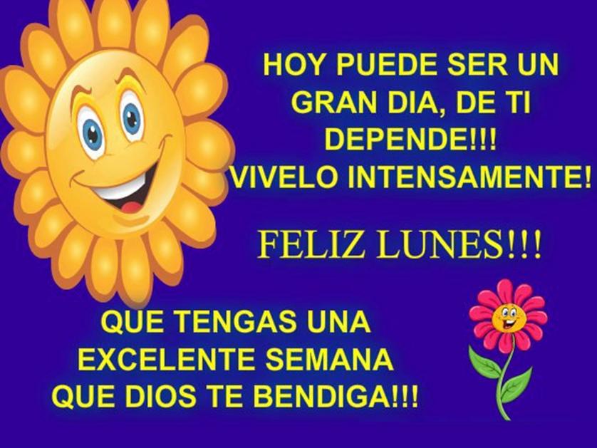 Feliz Lunes. Hoy puede ser un gran día, de ti depende. Vívelo intensamente. Que tengas una excelente semana que Dios te Bendiga.