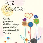 Feliz Sábado. Que la presencia de Dios te haga pasar el día más especial de tu vida.