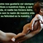 Como nos gustaría ver siempre felices a nuestros hijos, y que nada, ni nadie les hiciera daño, ellos son la razón de nuestra vida y su felicidad es la nuestra...
