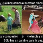 Qué inculcamos a nuestros hijos. Respeto y compasión o violencia y muerte. Sólo hay un camino para la paz.