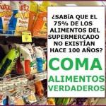 ¿Sabía que el 75% de los alimentos del supermercado no existían hace 100 años?. Coma alimentos verdaderos.