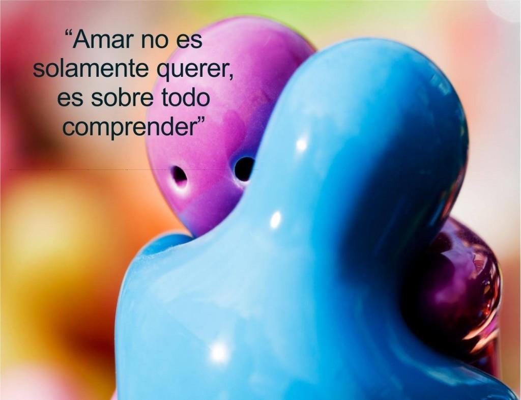 Amar no es solamente querer, es sobre todo comprender.