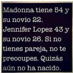 Maddona tiene 54 y su novio 22. Jennifer López 43 y su novio 26. Si no tienes pareja, no te preocupes. Quizás aún no ha nacido.