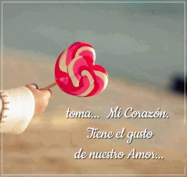 Toma...Mi Corazón. Tiene el gusto de nuestro Amor...