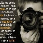 La Vida es como una Cámara de Fotos. Sólo enfócate en lo que es importante, captura los buenos momentos.