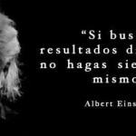 Si buscas resultados distintos, no hagas siempre lo mismo. Albert Einstein