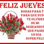 Feliz Jueves. Rosas para ti, para que nunca te olvides de mi. Deseándote que pases un día Super Feliz.