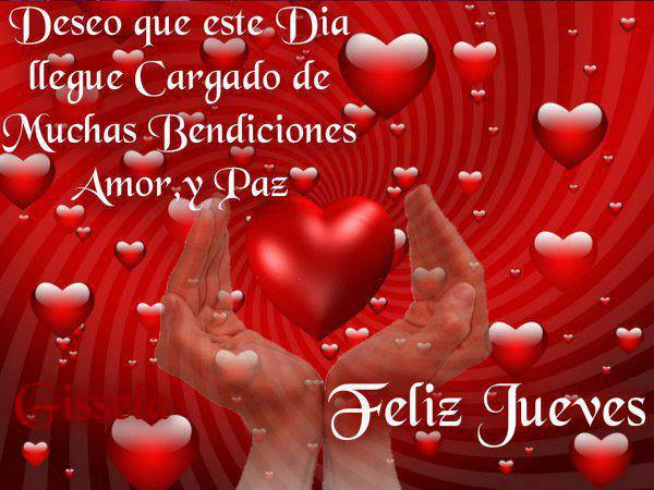 Deseo que este Día llegue cargado de muchas bendiciones, Amor y Paz. Feliz Jueves