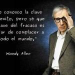 No conozco la clave del éxito, pero sé que la clave del fracaso es tratar de complacer a todo el mundo. Woody Allen
