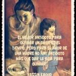 El mejor antídoto para olvidar un amor es el tiempo. Pero para el amor de una madre no hay antídoto, más que dar la vida para olvidar. Yassin Kaoud