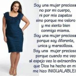 Soy una mujer preciosa, no por mi cuerpo, ni por mis zapatos sino porque me valoro y me siento bien conmigo misma.
